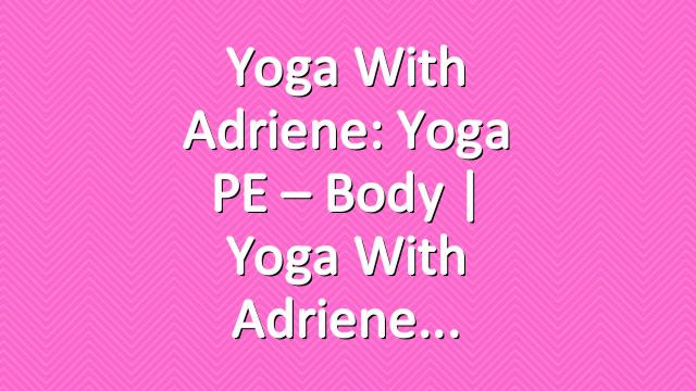 Yoga With Adriene: Yoga PE – Body  |  Yoga With Adriene