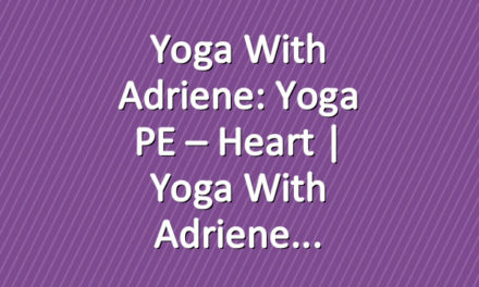 Yoga With Adriene: Yoga PE – Heart  |  Yoga With Adriene